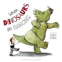 When Dinosaurs Go Dancing Book PDF