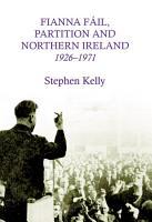 Fianna Fail  Partition and Northern Ireland 1926 1971 PDF