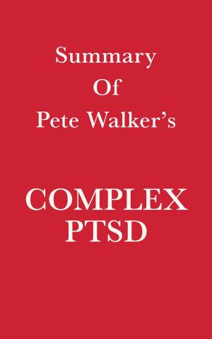 Summary of Pete Walker s Complex PTSD