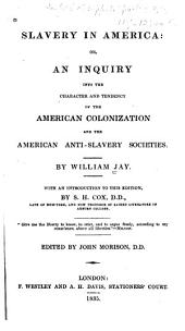 Slavery in America: Or, An Inquiry Into the Character and Tendency of the American Colonization and the American Anit-slavery Societies