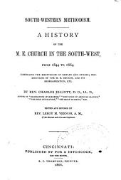 South-western Methodism: A History of the M.E. Church in the South-west, from 1844 to 1864 : Comprising the Martyrdom of Bewley and Others, Persecutions of the M.E. Church, and Its Reorganization, Etc