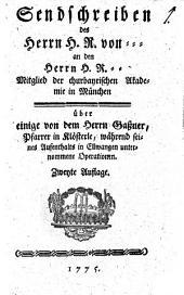 Sendschreiben des Herrn H. R. von ... an den Herrn H. R. ... Mitglied der churbayrischen Akademie in München: Über einige von dem Herrn Gassner, Pfarrer in Klösterle, während seines Aufenthaltes in Ellwangen unternommene Operationen