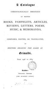 A catalogue  chronologically arranged  of printed books     music    memoranda  composed  edited  or translated  by writers bearing the name of Grimaldi  from 1498 to 1883  by A B  Grimaldi   PDF