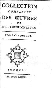 Collection complette des oeuvres de m. de Crébillon le fils: Volume5