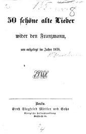 30 schöne alte Lieder wider den Franzmann, neu aufgelegt im Jahre 1870
