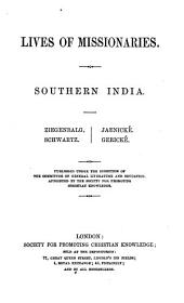 Lives of Missionaries: Southern India. Ziegenbalg. Schwartz. Jaenicke. Gericke. Published under the direction of the committee of general literature and education, appointed by the society for promoting christian knowledge