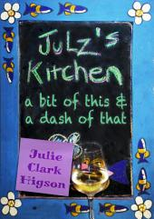 Julz's Kitchen: A bit of this and a dash of that