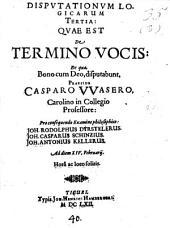 Disputationes logicae: ... de termino vocis, Volume 3
