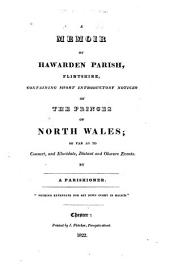 A Memoir of Hawarden Parish, Flintshire, Containing Short Introductory Notices of the Princes of North Wales: So Far as to Connect, and Elucidate, Distant and Obscure Events