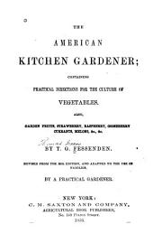 The American Kitchen Gardener: Containing Practical Directions for the Culture of Vegetables ; Also, Garden Fruits, Strawberry, Raspberry, Gooseberry, Currants, Melons, &c., &c