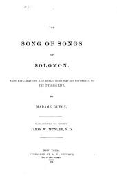 The Song of Songs of Solomon: With Explanations and Reflections Having Reference to the Interior Life