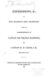 Experiments, &c., in Her Majesty's Ship Excellent, During the Superintendence of Captain Sir Thomas Hastings, and Captain H.D. Chads ... from 1833 to 1849