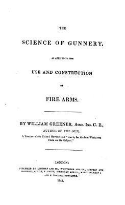 The Science of Gunnery  as Applied to the Use and Construction of Fire Arms