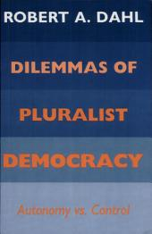 Dilemmas of Pluralist Democracy: Autonomy Vs. Control