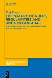 The Nature of Rules, Regularities and Units in Language: A Network Model of the Language System and of Language Use