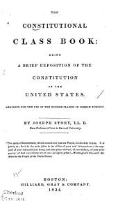 The Constitutional Class Book: Being a Brief Exposition of the Constitution of the United States: Designed for the Use of the Higher Classes in Common Schools