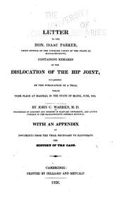 A Letter to the Hon. Isaac Parker, Chief Justice of the Supreme Court of the State of Massachusetts: Containing Remarks on the Dislocation of the Hip Joint, Occasioned by the Publication of a Trial which Took Place at Machias, in the State of Maine, June, 1824