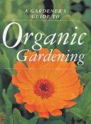 A Gardener's Guide to Organic Gardening