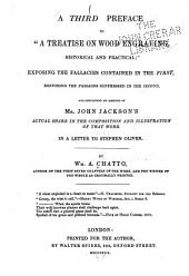 """A Third Preface to """"A Treatise on Wood Engraving, Historical and Practical"""": Exposing the Fallacies Contained in the First, Restoring the Passages Suppressed in the Second, and Containing an Account of Mr. John Jackson's Actual Share in the Composition and Illustration of that Work : in a Letter to Stephen Oliver"""
