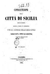 Consuetudini delle citta di Sicilia edite ed inedite scelte e poste in confronto con gli articoli delle leggi civili Vito La Mantia