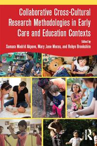 Collaborative Cross Cultural Research Methodologies in Early Care and Education Contexts