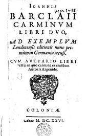 """""""Ioannis Barclaii """"Carminum libri duo, ad exemplum Londinensis editionis nunc primum in Germania recusi"""
