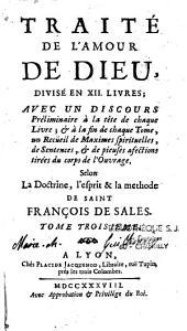 Traité de l'amour de Dieu, divisé en XII livres, avec un discours préliminaire à la tête de chaque livre... selon la doctrine, l'esprit et la méthode de Saint François de Sales