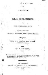 The Grounds of the Old Religion: Or, Some General Arguments in Favour of the Catholic, Apostolic, Roman Communion Collected from Both Ancient and Modern Controvertists