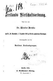 Freilands Wirtschaftsordnung: Nach d. v. Theodor Hertzka am 29., 30. November, 1. Dezember 1893 zu Berlin geh. Vortr. Hrsg. v. d. Berliner Freilandgruppe