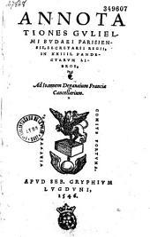 Annotationes Gulielmi Budaei... in XXIIII Pandectarum libros ...