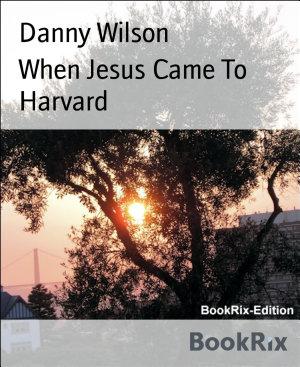 When Jesus Came To Harvard PDF