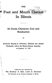 The Foot and Mouth Disease in Illinois: Its Cause, Character, Cost and Eradication by American Experts in Veterinary Medicine and Animal Husbandry Before the Illinois General Assembly on January 19, 1915
