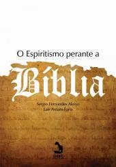 O Espiritismo perante a bíblia: rigorosa análise crítico-doutrinária