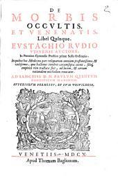De morbis occultis, et venenatis, libri quinque. Eustachio Rudio Vtinensi auctore ..
