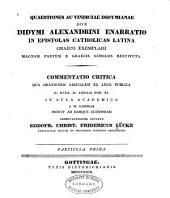 Quaestiones ac vindiciae didymianae sive Didymi Alexandrini enarratio in epistolas catholicas latina graeco exemplari magnam partem e graecis scholiis restituta