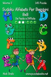 Sudoku Alfabeto Per Bambini 8x8 - Da Facile a Difficile - Volume 2 - 145 Puzzle
