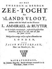 Op den tweeden en derden zee-tocht van 's lands vloot, gedaen onder het beleyd van den heere L. Ammirael de Ruyter nae de heerlijcke overwinninghe, tegen de Engeslche vloot bevochten, op den 11, 12, 13 en 14 July des jaers 1666: mitsgaeders eenige versjes op het afbranden van Londen, Volume 1