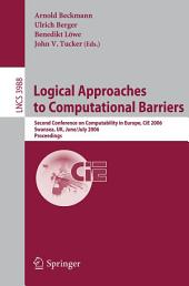Logical Approaches to Computational Barriers: Second Conference on Computability in Europe, CiE 2006, Swansea, UK, June 30-July 5, 2006, Proceedings