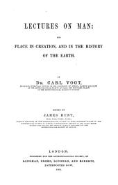 Lectures on Man: His Place in Creation, and in the History of the Earth