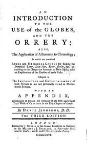An Introduction to the Use of the Globes, and the Orery: Also, the Application of Astronomy to Chronology ... Adapted to the Instruction and Entertainment of Such Persons as are Not Previously Versed in Mathematic Science. With an Appendix, Attempting to Explain the Account of the First and Fourth Days Work of Creation in the First Chapter of Genesis