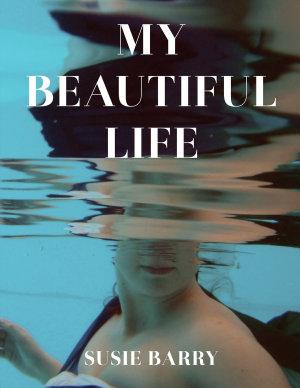 My Beautiful Life  An Autobiography