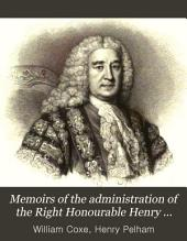 Memoirs of the Administration of the Right Honourable Henry Pelham: Collected from the Family Papers, and Other Authentic Documents, Volume 1