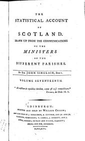 The Statistical Account of Scotland: Drawn Up from the Communications of the Ministers of the Different Parishes, Volume 17