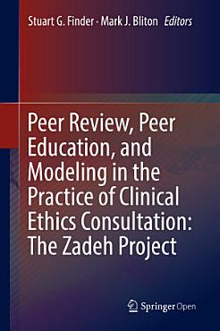 Peer Review  Peer Education  and Modeling in the Practice of Clinical Ethics Consultation  The Zadeh Project PDF