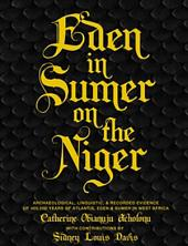 Eden in Sumer on the Niger: Archaeological, Linguistic, and Genetic Evidence of 450,000 Years of Atlantis, Eden and Sumer in West Africa