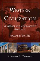 Western Civilization: A Global and Comparative Approach: Volume I: To 1715