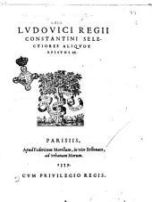 Ludouici Regii Constantini Selectiores aliquot epistolae