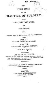 The First Lines of the Practice of Surgery: Being an Elementary Work for Students and a Concise Book of Reference for Practitioners, Parts 1-2