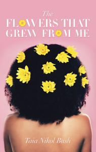 The Flowers That Grew from Me Book