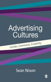 Advertising Cultures: Gender, Commerce, Creativity
